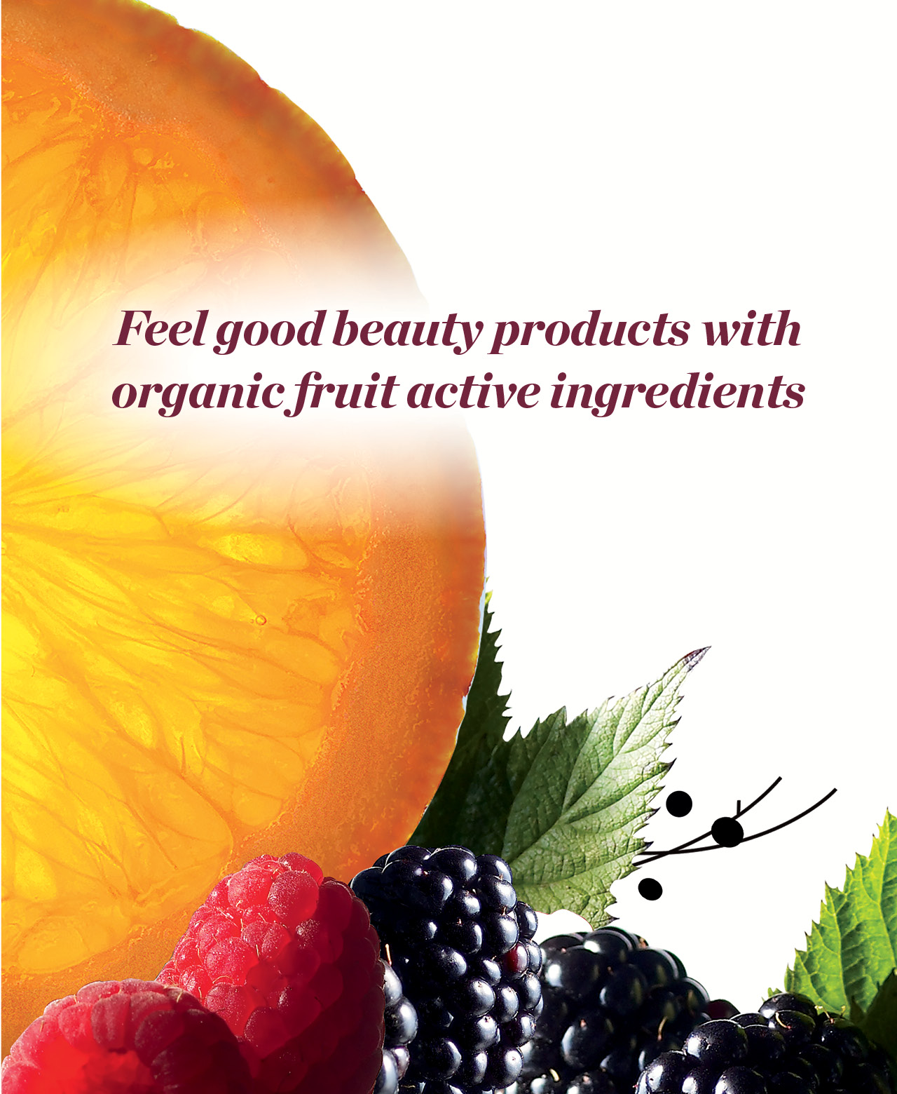 Feel good beauty products with organic fruit active ingredients