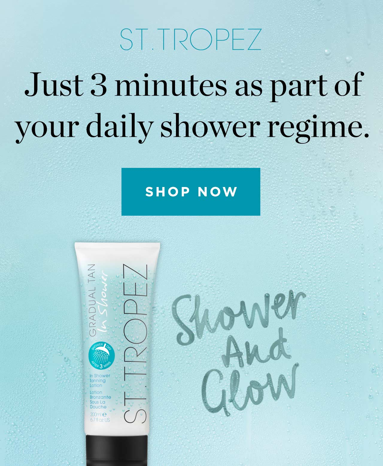St. Tropez Just 3 minutes as part of your daily shower regime.