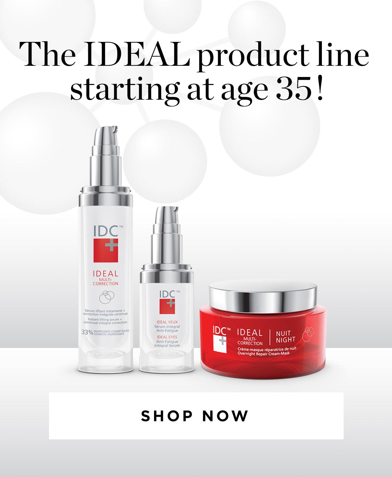 The IDEAL product line starting at age 35!