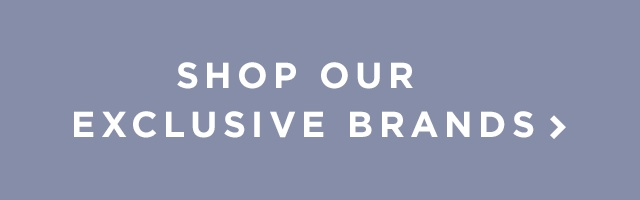 Shop Our Exclusive Brands