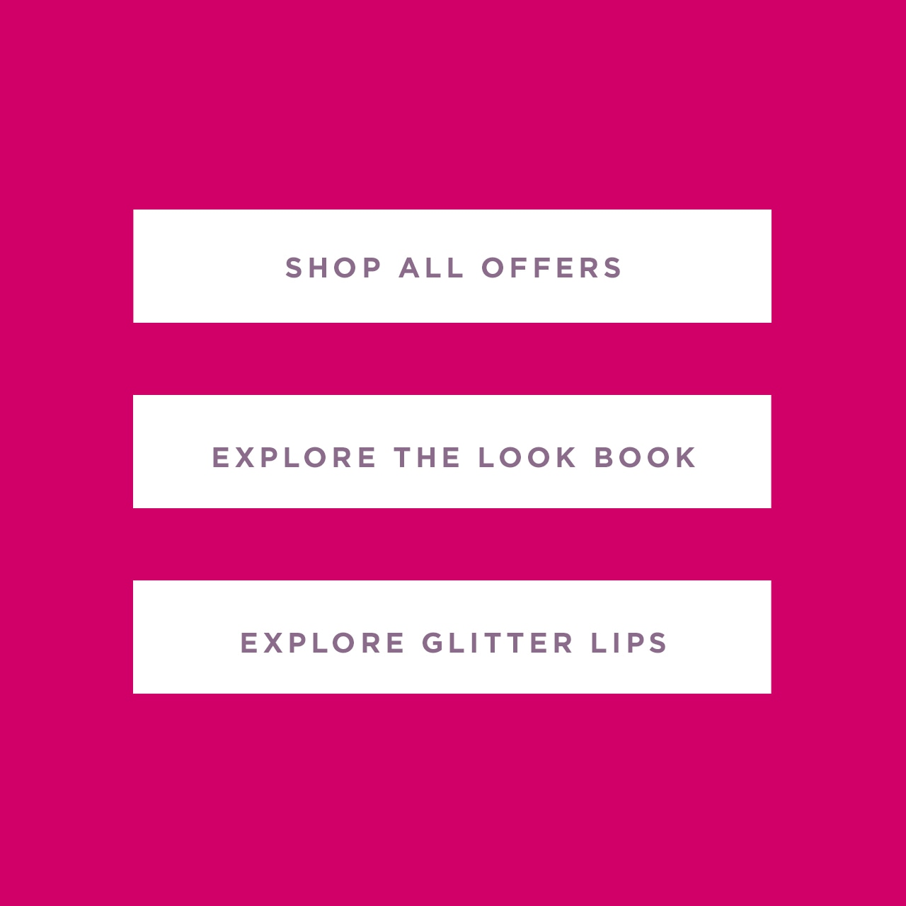 Shop All Offers, Explore the Look Book, Explore Glitter Lips
