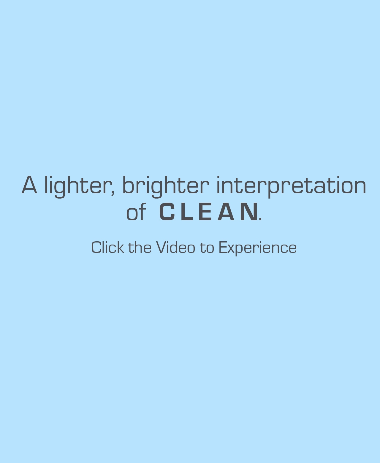 A lighter, brighter interpretation of Clean
