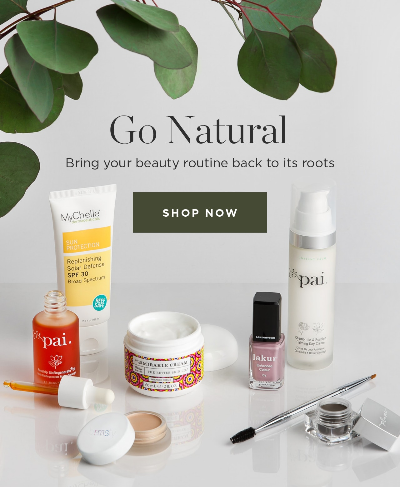 Go Natural. Bring your beauty routine back to its roots