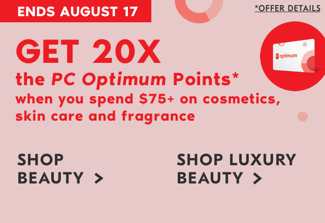 Ends August 17 get 20x the PC Optimum Points when you spend $75 on cosmetics, skin care and fragrance