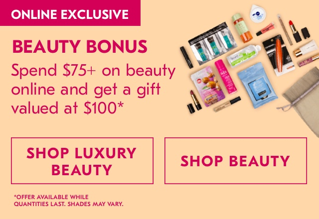 Online exclusive. Spend $75 on beauty online and get a gift valued at $100