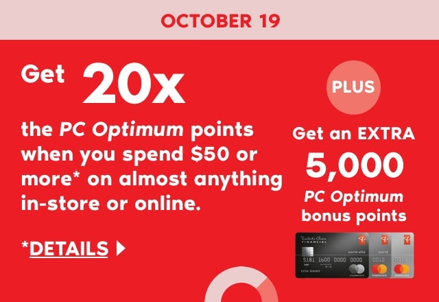 Get 20x the PC Optimum points when you spend $50 or more plus an extra 5,000 bonus points when you pay with your PC Financial MasterCard