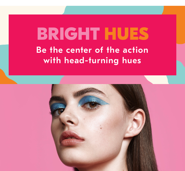 Bright hues. Be the centre of the action with head-turning hues
