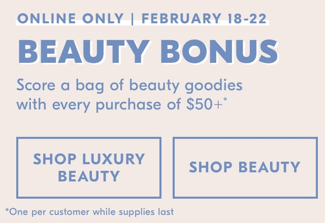 Beauty Bonus score a bag of beauty goodies with every purchase of $50+